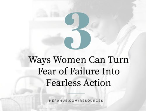 3 Ways Women Can Turn their Fear of Failure into Fearless Action