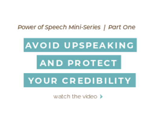 "Power of Speech Series : Part 1 – Avoid ""Upspeaking"" and Protect Your Credibility"