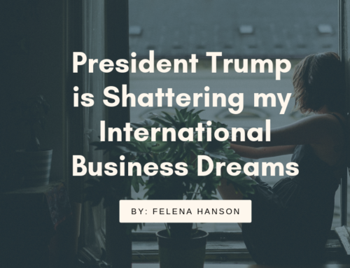 President Trump is Shattering My International Business Dreams