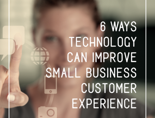 6 Ways Technology Can Improve Small Business Customer Experiences