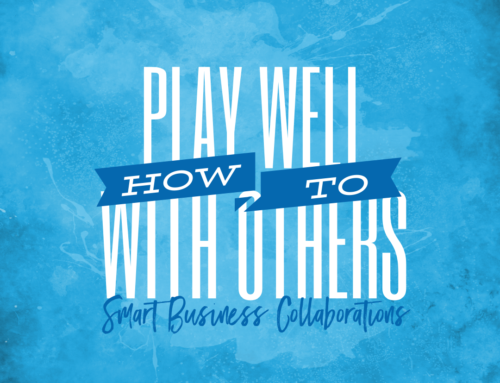 How to Play Well With Others – Smart Business Collaborations