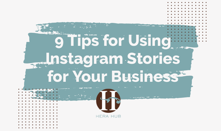 9 Tips for Using Instagram Stories for Your Business