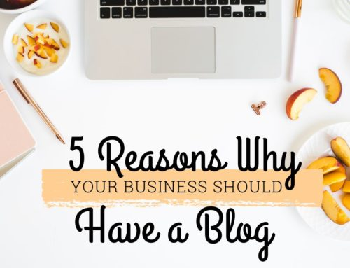 5 Reasons Why Your Business Should Have a Blog
