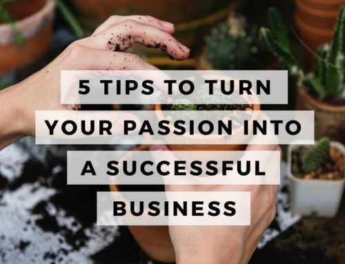 5 Tips to Turn Your Passion Into A Successful Business