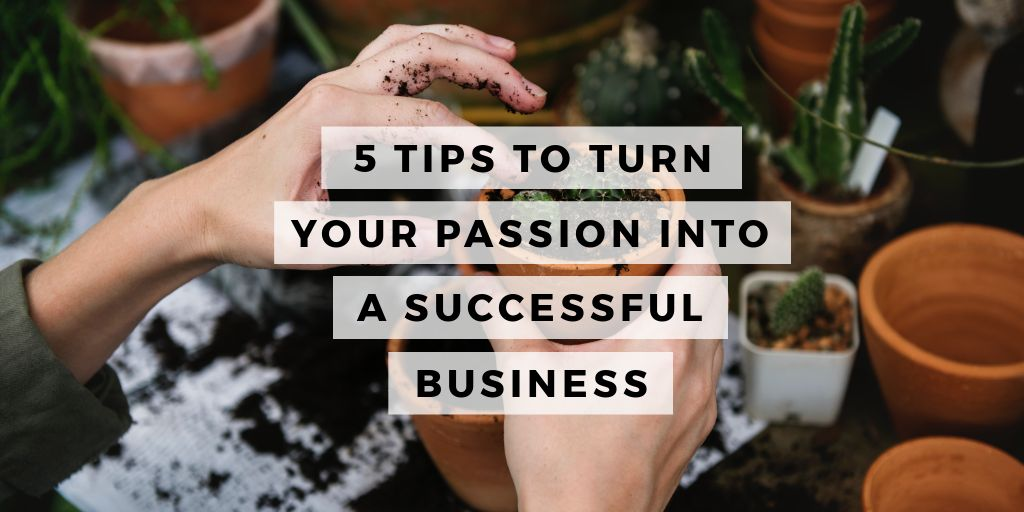 5 Tips to Turn Your Passion Into A Successful Business - Felena Hanson