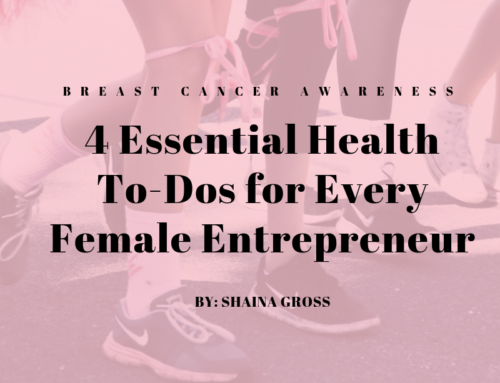 Breast Cancer Awareness Month: Four Essential Health To-Dos For Every Female Entrepreneurs