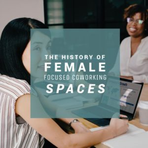 The History of Female-Focused Coworking Spaces