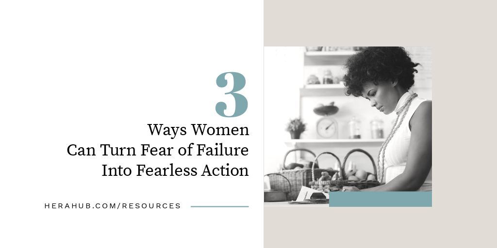 3 Ways Women Can Turn Fear of Failure into Fearless Action