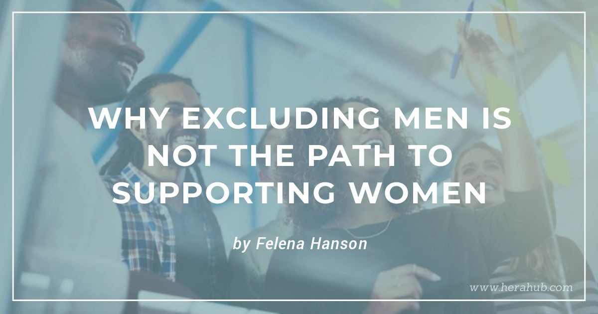 Why Excluding Men is Not the Path to Promoting Women - Felena Hanson