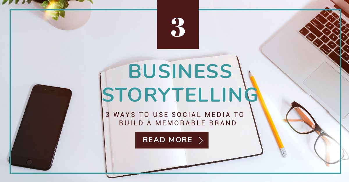 Business Storytelling - 3 Ways to Use Social Media to Build a Memorable Ba