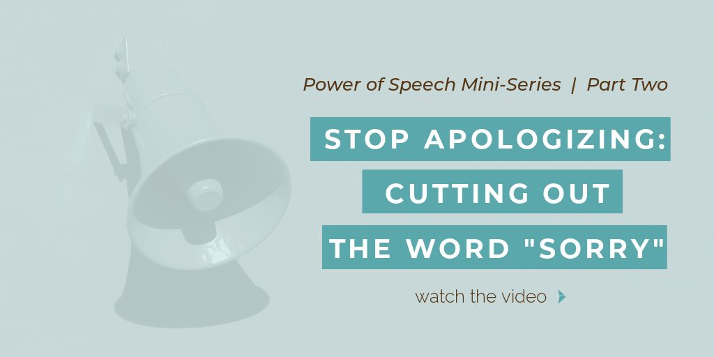 Stop Apologizing - Cutting out the word