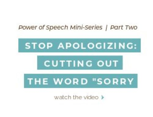 "Power of Speech Series: Part 2 – Stop Apologizing: Cutting out the word ""Sorry"""