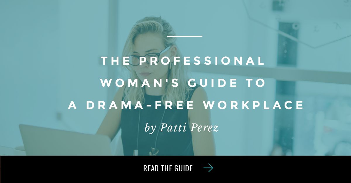 the_professional_woman's_guide_to_a_drama-free_workplace_patti_perez_facebook