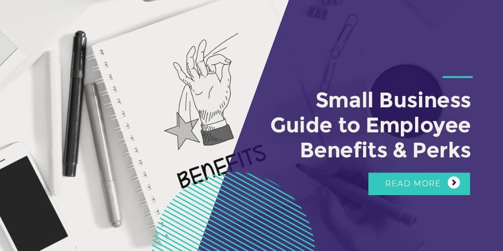 small business guide to employee benefits and perks