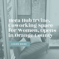 Hera Hub Irvine, Coworking Space for Women, Opens Doors in Orange County
