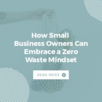 How Small Business Owners Can Embrace a Zero Waste Mindset