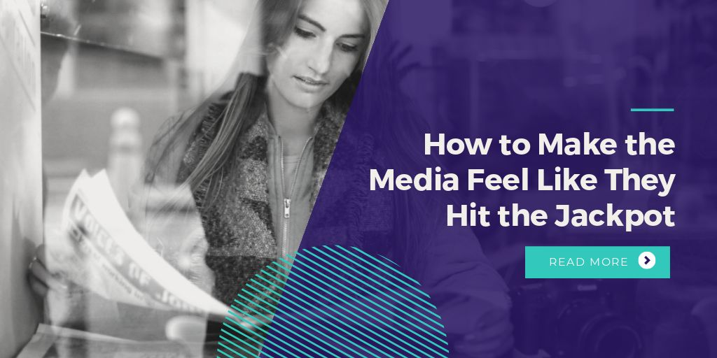 How to Make the Media Feel Like They Hit the Jackpot
