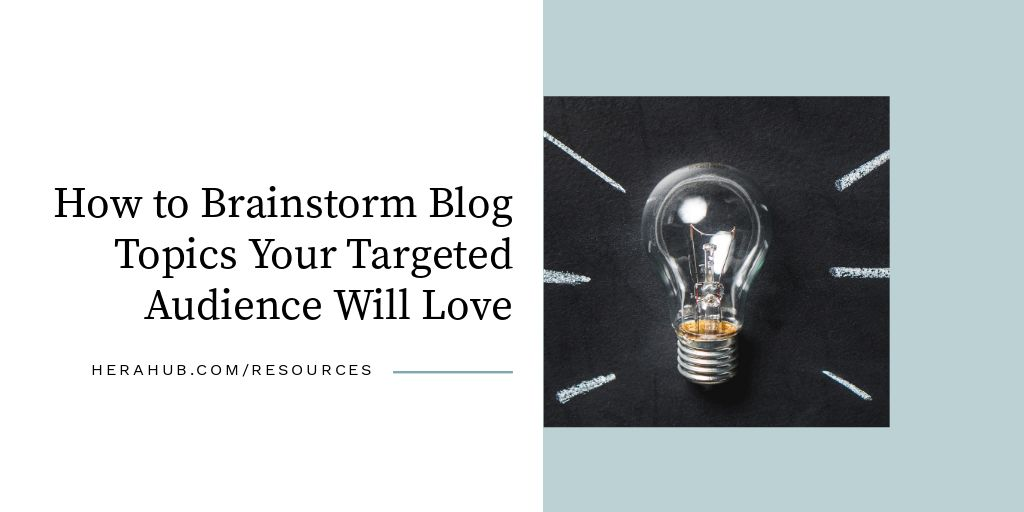 How to Brainstorm for Blog Topics Your Targeted Audience Will Love